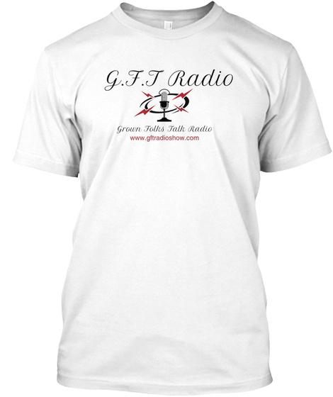 G F T Radio Grown Folks Talk Radio Www.Gftradioshow.Com White T-Shirt Front