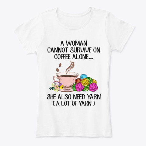 A Woman Cannot Survive On Coffee Alone White Women's T-Shirt Front