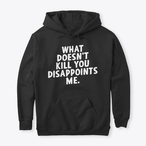 What Doesnt Kill You Disappoints Me LongSleeve Tee