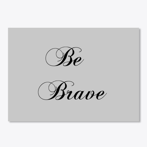 Be Brave Light Grey T-Shirt Front