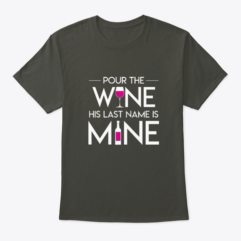Pour The Wine Bride His Last Name Is Min Smoke Gray T-Shirt Front