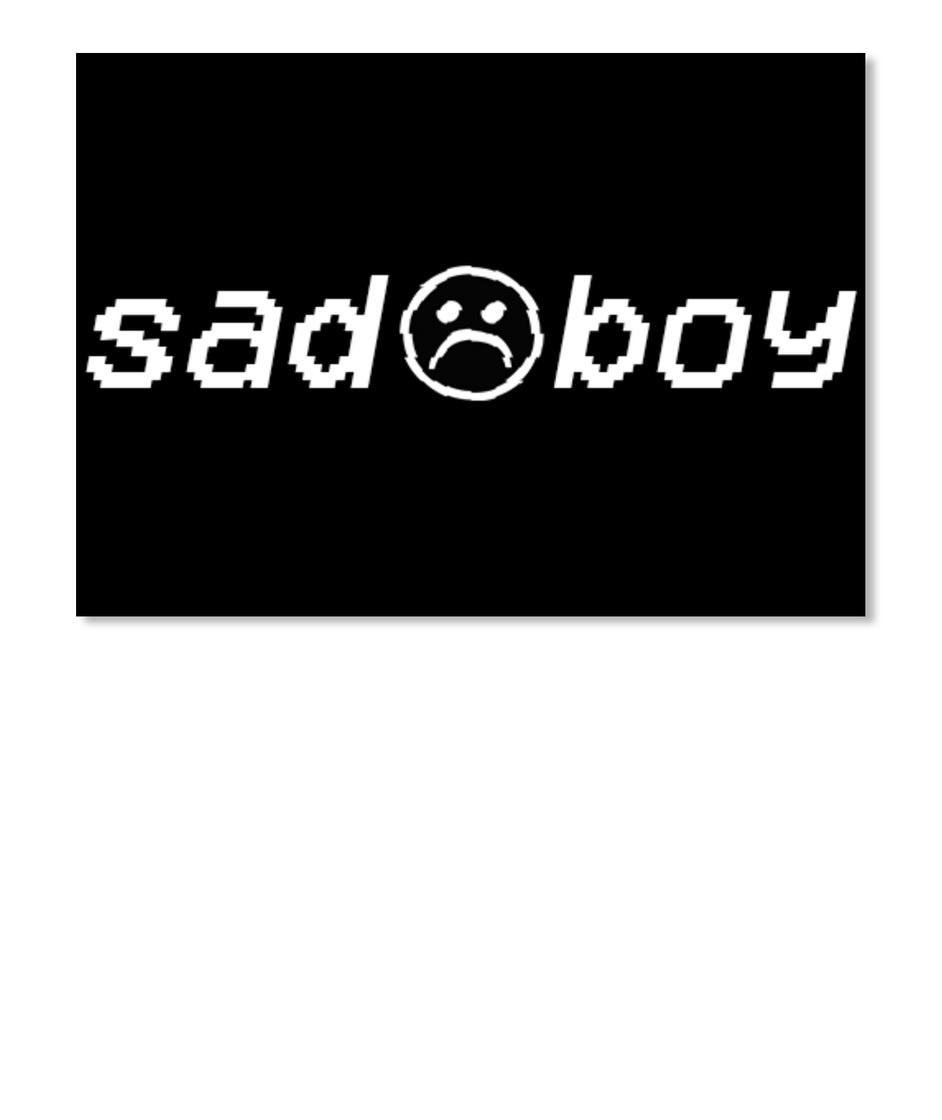 Sad Boy Sad Boy Products From The Sad Boy Association Teespring