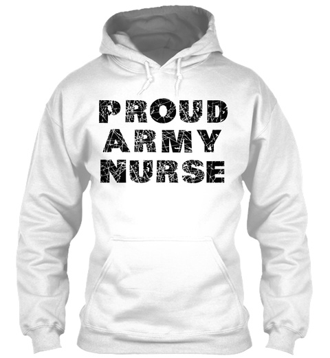 Proud Army Nurse Hoodie White T-Shirt Front