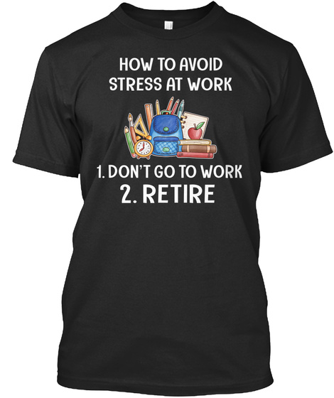 How To Avoid Stress At Work Black T-Shirt Front
