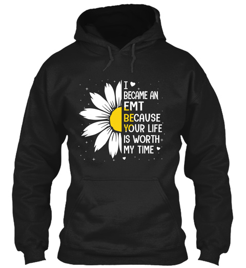 I Became An Emt Because Your Life Is Worth My Time Black T-Shirt Front
