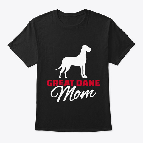 Great Dane Mom  2 T Shirt Black T-Shirt Front