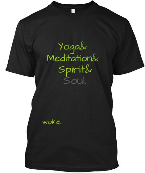 Yoga& Meditation& Spirit& Soul. Woke. Black T-Shirt Front