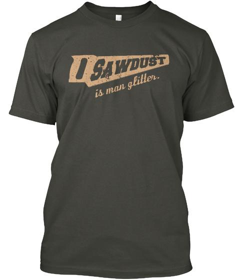 I Sawdust Is Man Glitter Smoke Gray T-Shirt Front