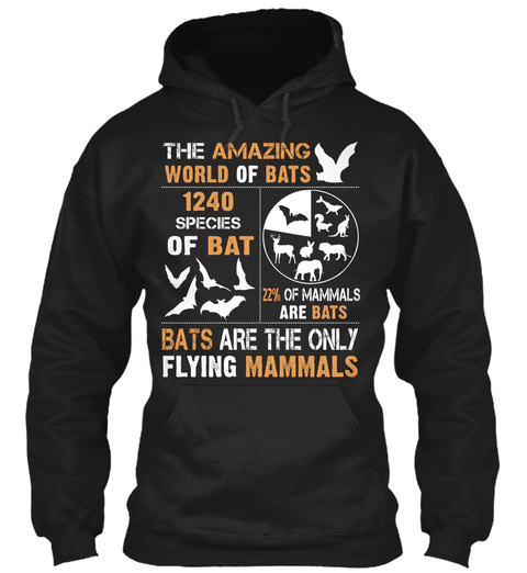 The Amazing World Of Bats 1240 Species Of Bat 22% Of Mammals Are Bats Bats Are The Only Flying Mammals Black T-Shirt Front