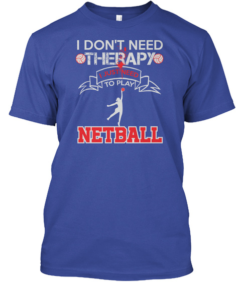 I Don't Need Therapy I Just Need To Play Netball Deep Royal T-Shirt Front