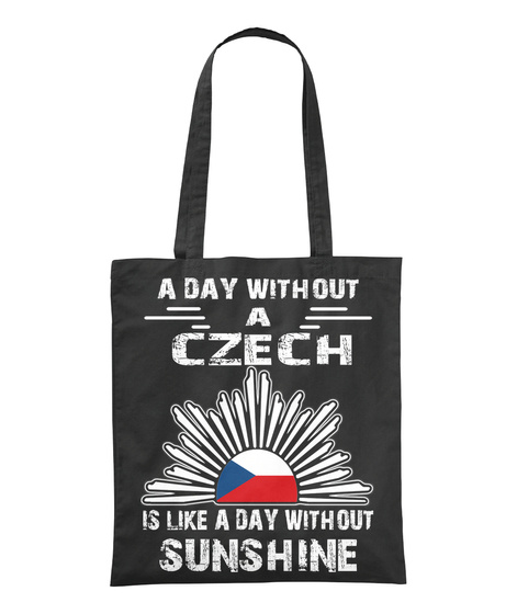 A Day Without A Czech Is Like A Day Without Sunshine Black T-Shirt Front