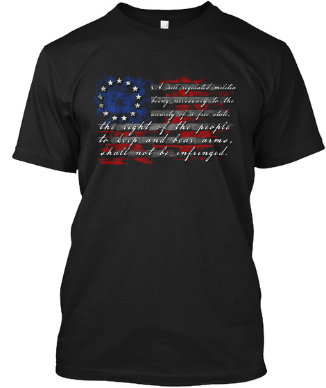 The Right Of The People To Keep And Bear Arms Shall Not Be Infringed Black T-Shirt Front