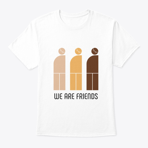 We Are Friends White T-Shirt Front