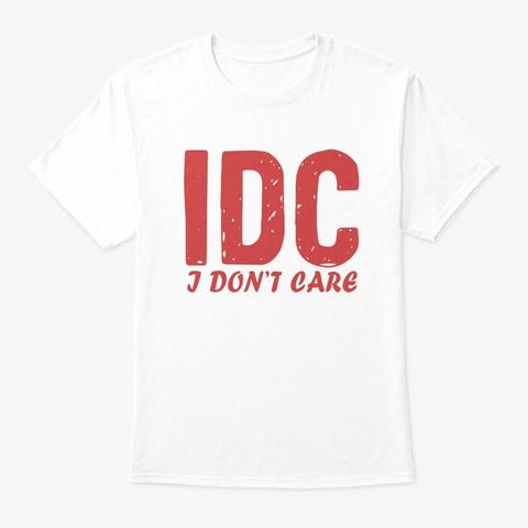 idc i dont care shirt