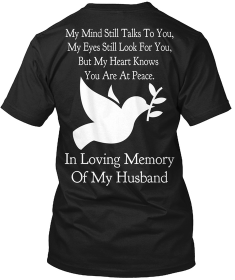 My Eyes Still Look For You, But My Heart Knows You Are At Peace. In Loving Memory Of My Husband Black T-Shirt Back