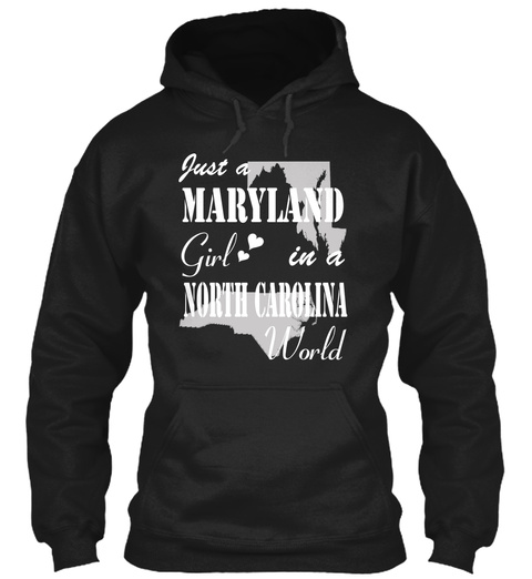 Just A Maryland Girl In North  Carolina World Black T-Shirt Front