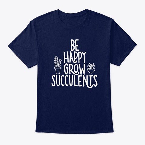 Be Happy Grow Succulents T Shirt Navy T-Shirt Front