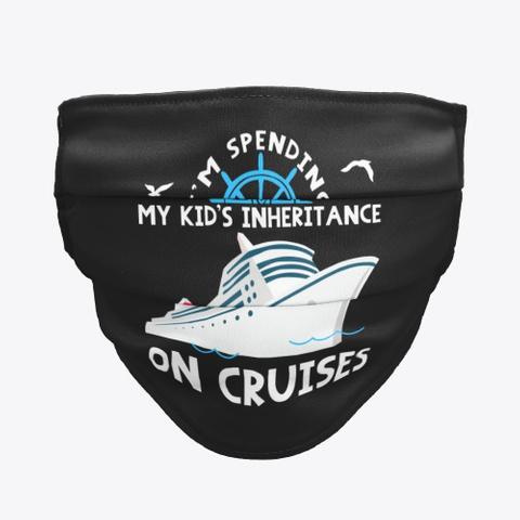 Cruise Face Mask   Spending Inheritance Black T-Shirt Front