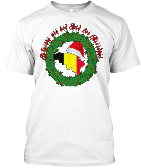 Belgians Are Not Just For Christmas White T-Shirt Front