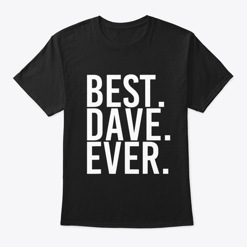 Best Dave Ever Shirt Funny Men Fathers Black T-Shirt Front