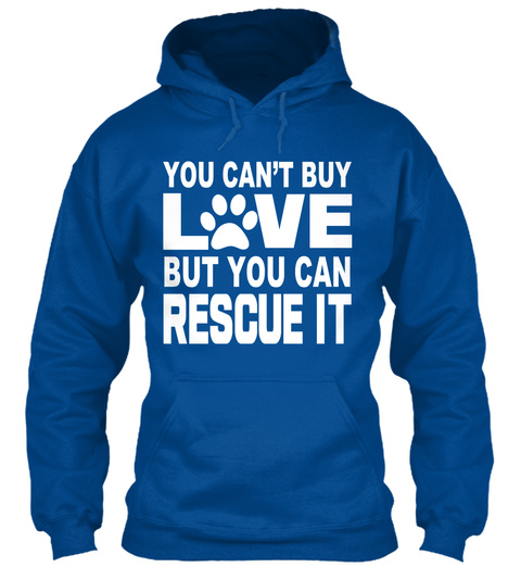 You Can't Buy Love But You Can Rescue It Royal T-Shirt Front