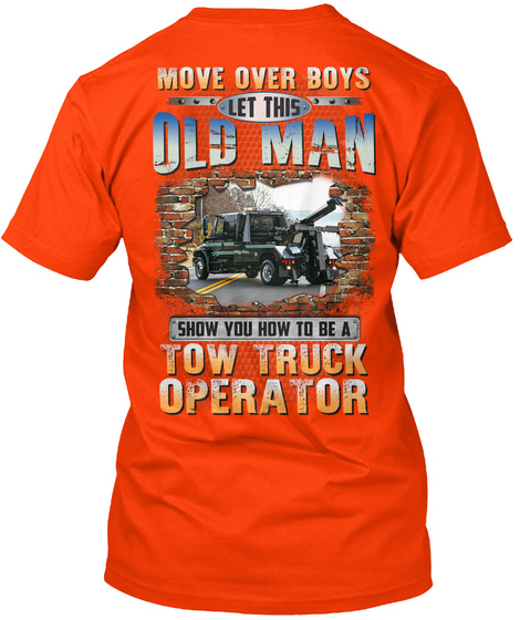 Move Over Boys Let This Old Man Show You How To Be A Tow Truck Operator Orange T-Shirt Back
