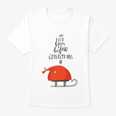 Do Not Open Before Christmas White T-Shirt Front