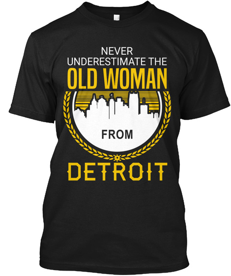 Never Underestimate The Old Woman From Detroit Black T-Shirt Front