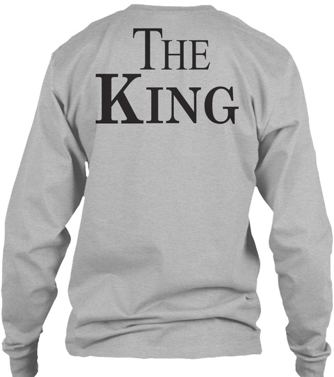 The King ! Best Gift For Your Lover Sport Grey T-Shirt Back