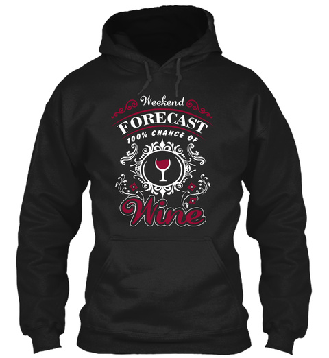 Weekend Forecast 100% Chance Of Wine  Black T-Shirt Front