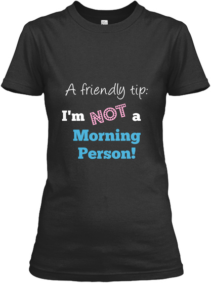 A Friendly Tip I'm Not A Morning Person Black T-Shirt Front
