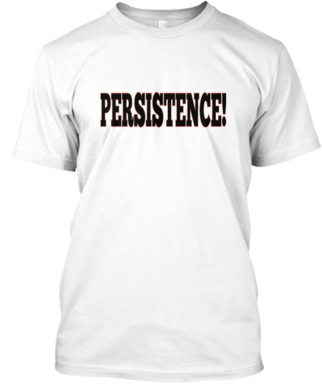 Persistence! White T-Shirt Front