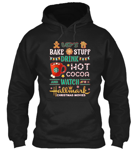 Let S Bake Stuff Drink Hot Cocoa And Wat Black T-Shirt Front