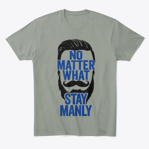 No Matter What... Stay Manly! Grey T-Shirt Front