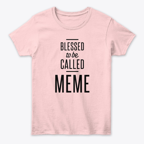 Blessed To Be Called Meme Mother Day  Light Pink T-Shirt Front