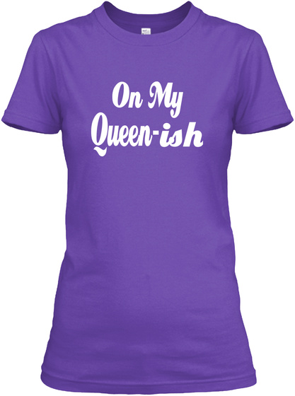 On My  Queen  Ish Purple Rush T-Shirt Front