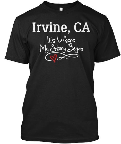 Gift For Irvine Ca Birthplace Born And Raised Black T-Shirt Front