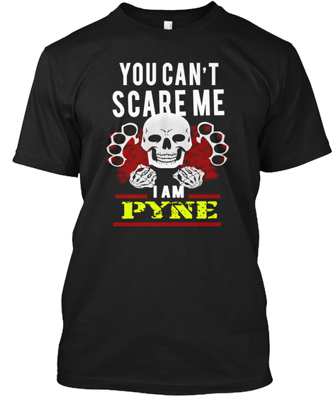 You Can't Scare Me I Am Pyne Black T-Shirt Front