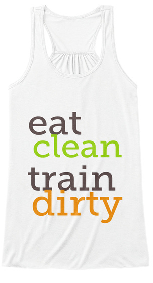 Eat Clean Train Dirty White áo T-Shirt Front