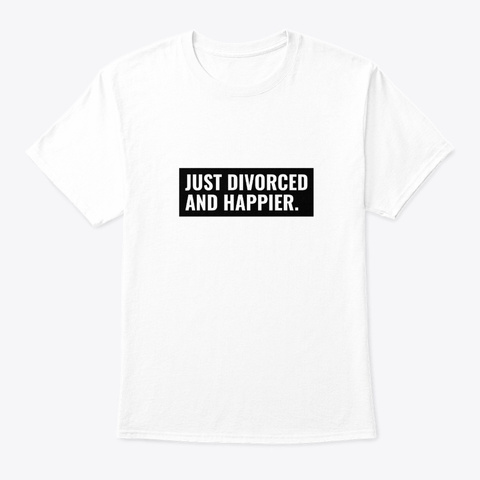 Just Divorded And Happier White T-Shirt Front