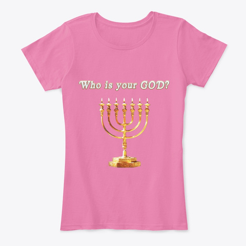 Who Is Your God? True Pink T-Shirt Front