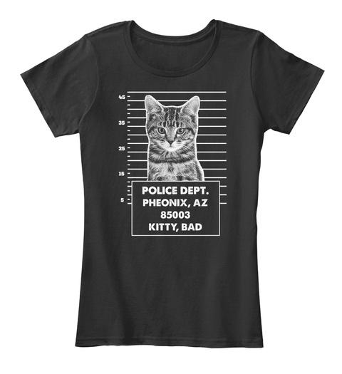 45 35 25 15 5 Police Dept. Pheonix, Az 85003 Kitty, Bad Black T-Shirt Front