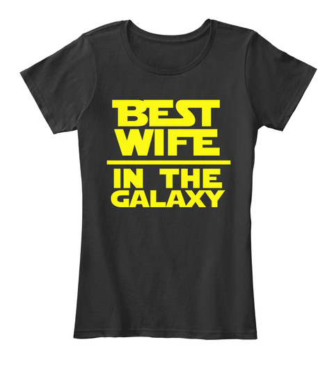 Best Wife In The Galaxy  Black T-Shirt Front