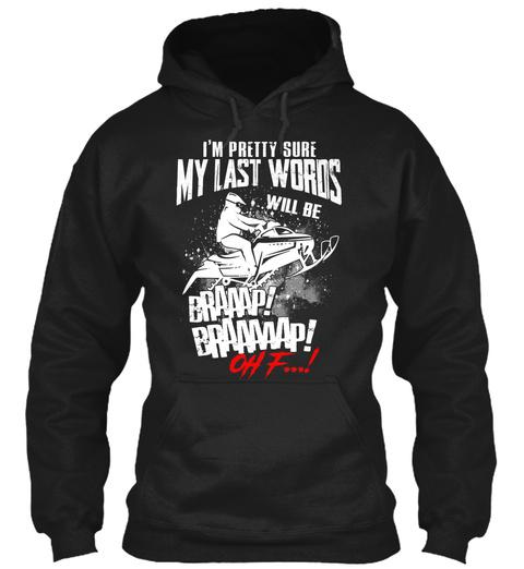 I'm Pretty Sure My Last Words Will Be Braaap! Braaaaap! Oh F...! Black T-Shirt Front