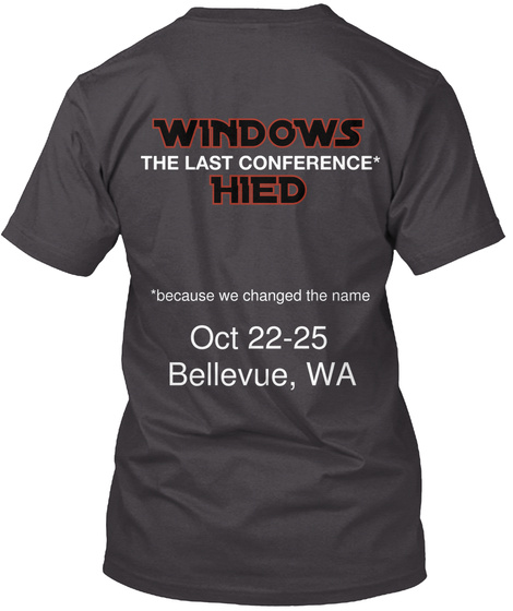 Windows The Last Conference* Hied *Because We Changed The Name Oct 22 25 Bellevue, Wa Heathered Charcoal  T-Shirt Back