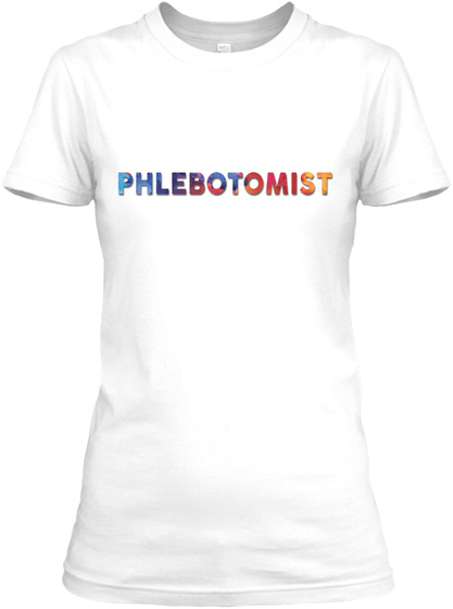 Proud Phlebotomist Shirt White T-Shirt Front