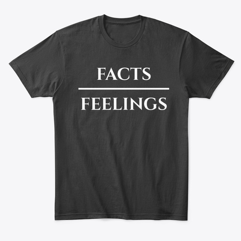 Facts Over Feelings Black T-Shirt Front