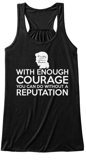 With Enough Courage You Can Do Without A Reputation Black T-Shirt Front