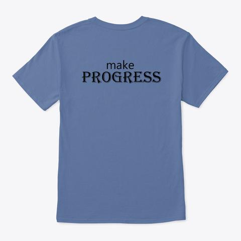 Never Make Excuses, Make Progress Denim Blue T-Shirt Back