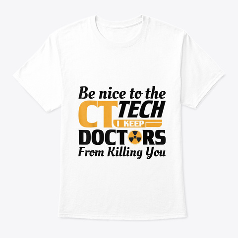 Funny Ct Tech Radiology Ct Cat Scan   Be White T-Shirt Front